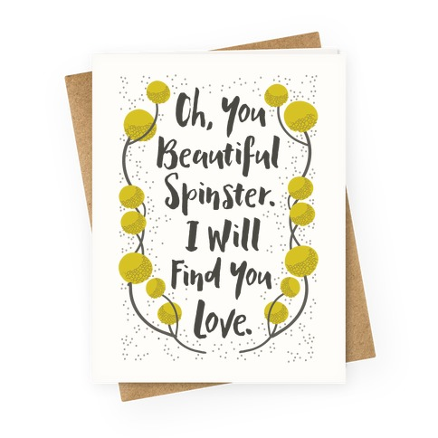 You Beautiful Spinster I Will Find You Love Greeting Card