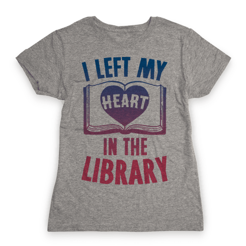 I Left My Heart In The Library Womens T-Shirt