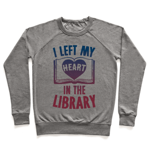 I Left My Heart In The Library Pullover