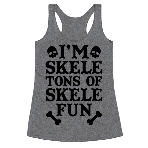 I'm Skeletons of Skele-fun Racerback Tank Top