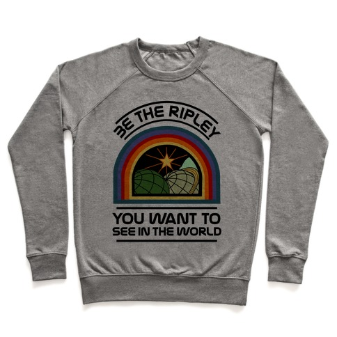 Be the Ripley You Want to See in the World Pullover
