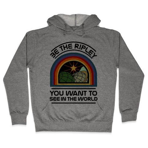 Be the Ripley You Want to See in the World Hooded Sweatshirt