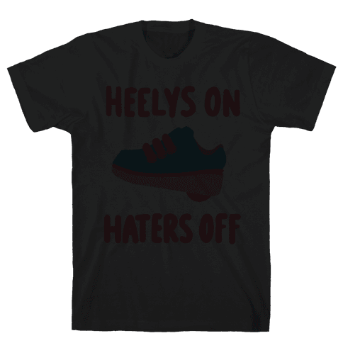 Heelys On, Haters Off Mens T-Shirt