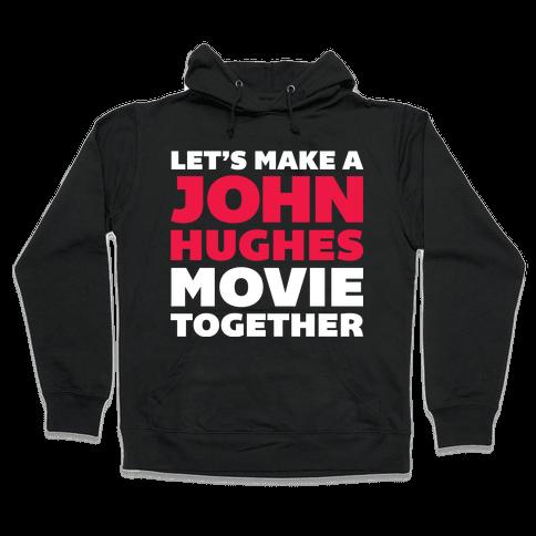 John Hughes Movie  Hooded Sweatshirt
