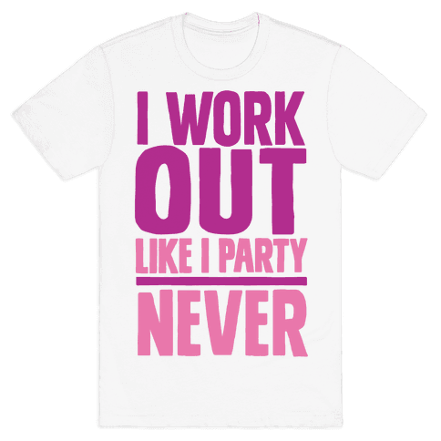 I Workout Like I Party Mens T-Shirt
