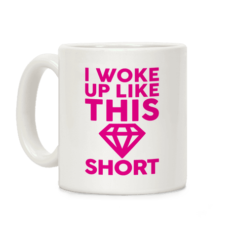 I Woke Up Like This Short Coffee Mug