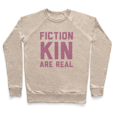 Fictionkin Are Real Pullover