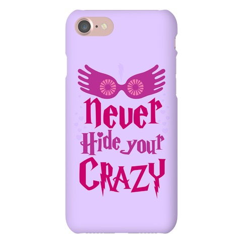 Never Hide Your Crazy Phone Case