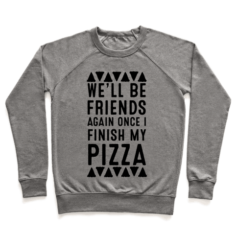 We'll Be Friends Again Once I Finish My Pizza Pullover
