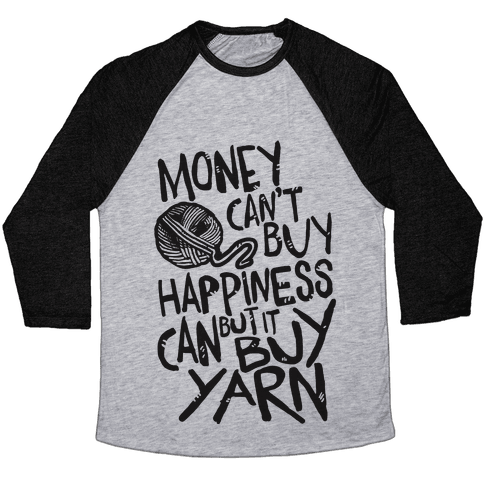 Money Can't Buy Happiness But It Can Buy Yarn Baseball Tee