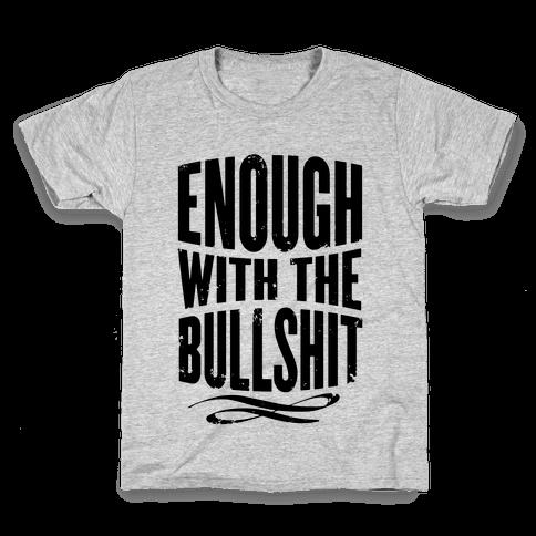 Enough With The Bullshit Kids T-Shirt