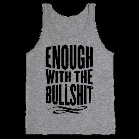 Enough With The Bullshit Tank Top