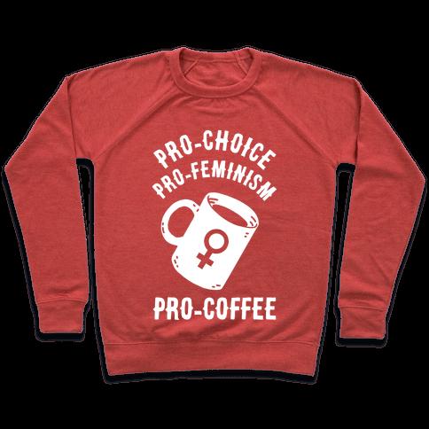 Pro-Choice Pro-Feminism Pro-Coffee Pullover