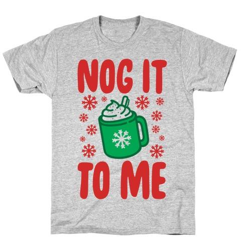 Nog It To Me T-Shirt