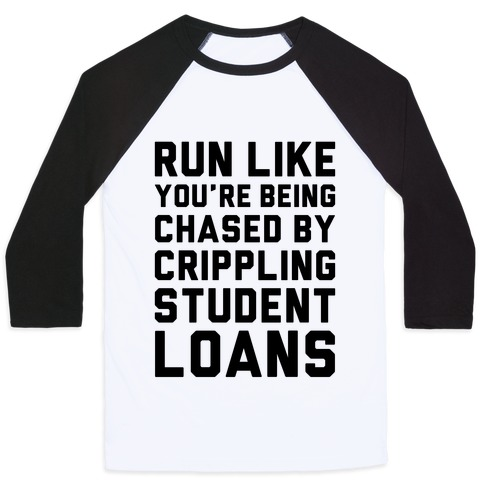 Run Like You're Being Chased By Crippling Student Loans Baseball Tee
