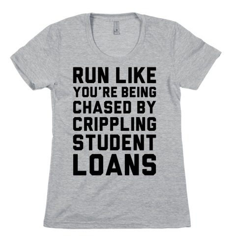 Run Like You're Being Chased By Crippling Student Loans Womens T-Shirt