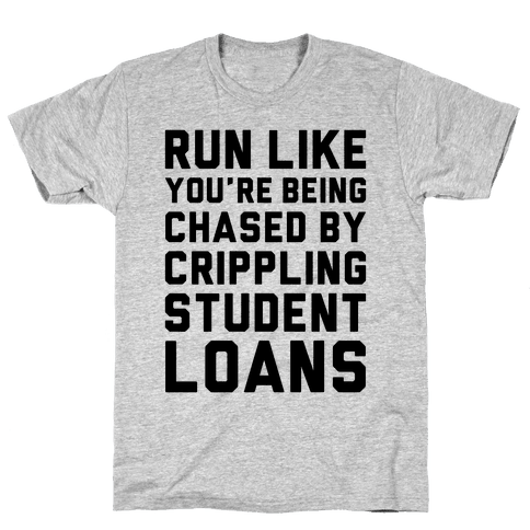 Run Like You're Being Chased By Crippling Student Loans Mens/Unisex T-Shirt