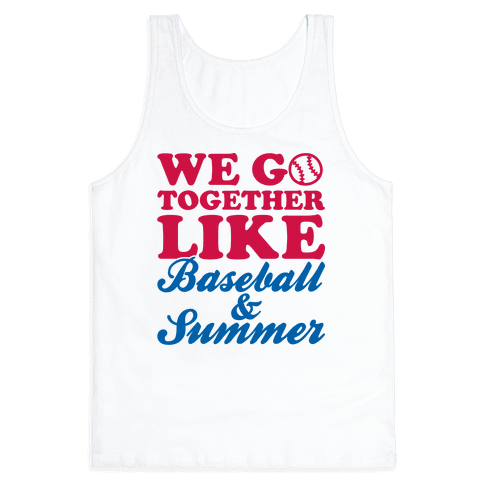 We Go Together Like Baseball And Summer Tank Top