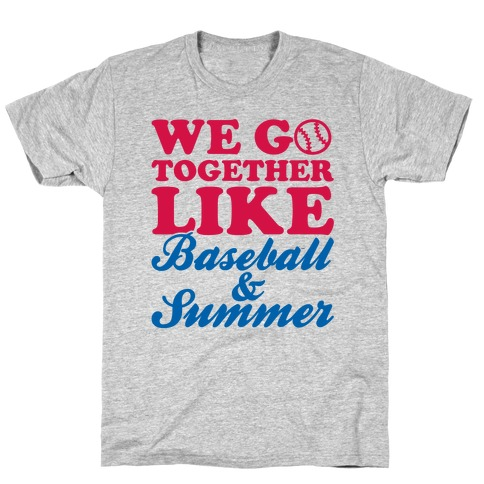 We Go Together Like Baseball And Summer T-Shirt