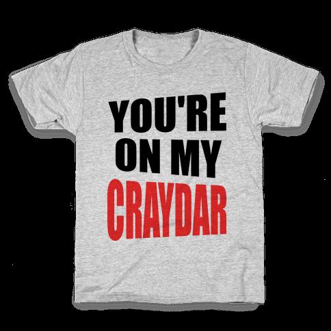 You're On My Craydar Kids T-Shirt