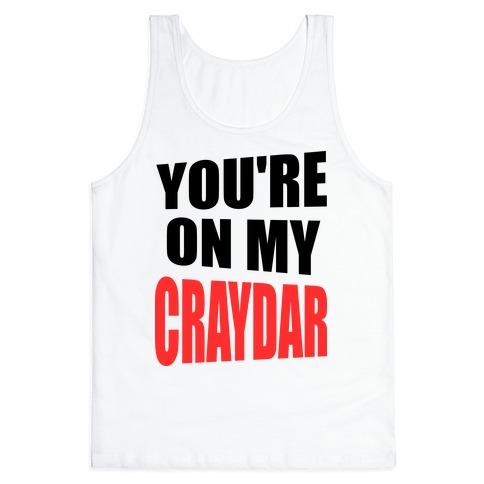 You're On My Craydar Tank Top