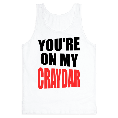 You're On My Craydar