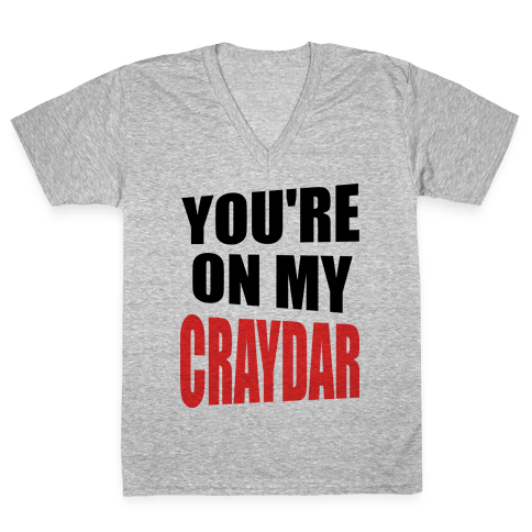 You're On My Craydar V-Neck Tee Shirt