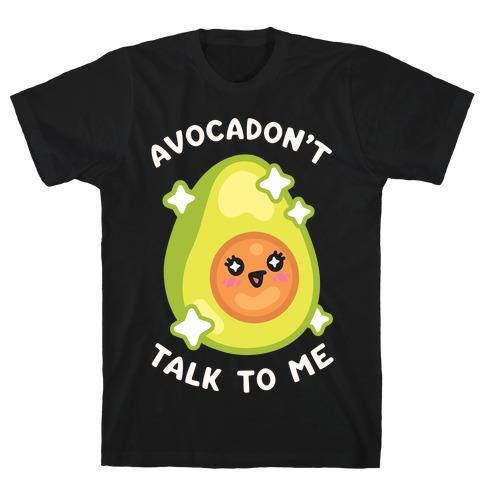 Avocadon't Talk To Me T-Shirt