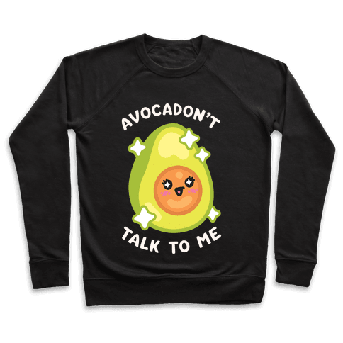 Avocadon't Talk To Me Pullover
