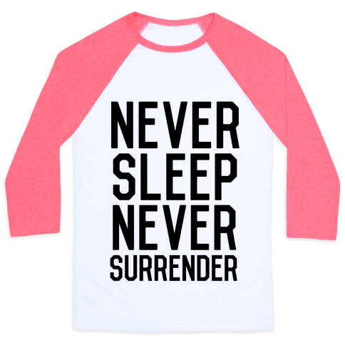 Never Sleep Never Surrender Baseball Tee