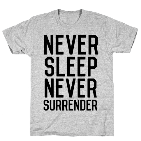 Never Sleep Never Surrender Mens T-Shirt