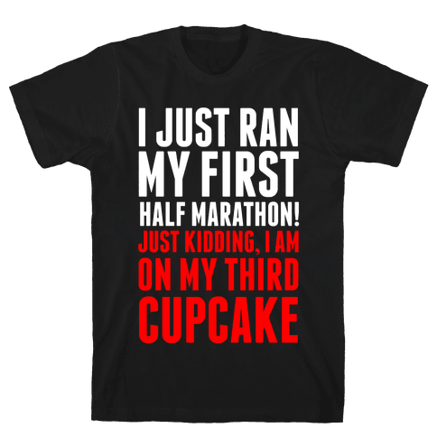 I Just Ran My First Half Marathon.... Mens T-Shirt