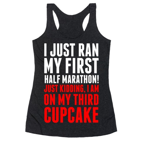 I Just Ran My First Half Marathon.... Racerback Tank Top