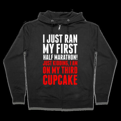 I Just Ran My First Half Marathon.... Zip Hoodie