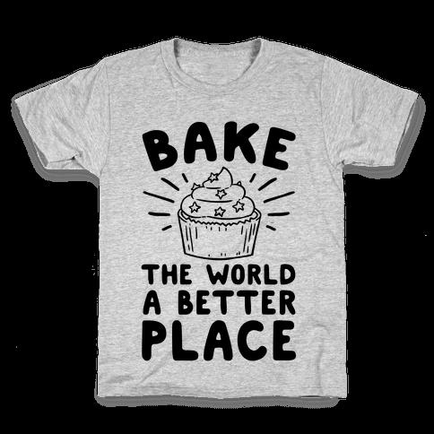Bake The World A Better Place Kids T-Shirt