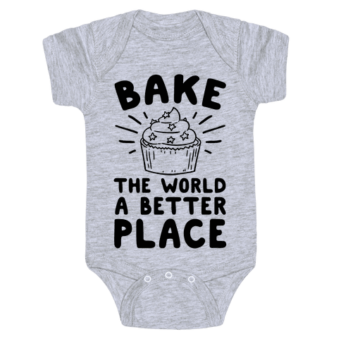 Bake The World A Better Place Baby Onesy