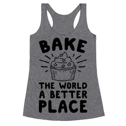 Bake The World A Better Place Racerback Tank Top