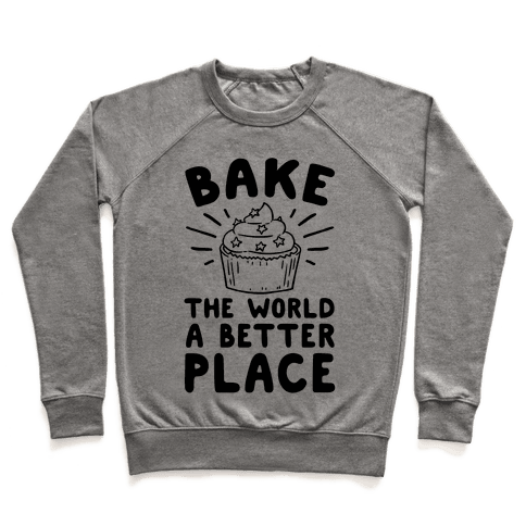 Bake The World A Better Place Pullover