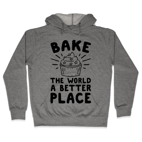 Bake The World A Better Place Hooded Sweatshirt