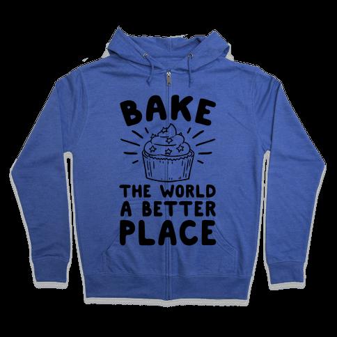 Bake The World A Better Place Zip Hoodie