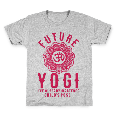 Future Yogi I've Already Mastered Child's Pose Kids T-Shirt