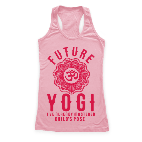 Future Yogi I've Already Mastered Child's Pose Racerback Tank Top