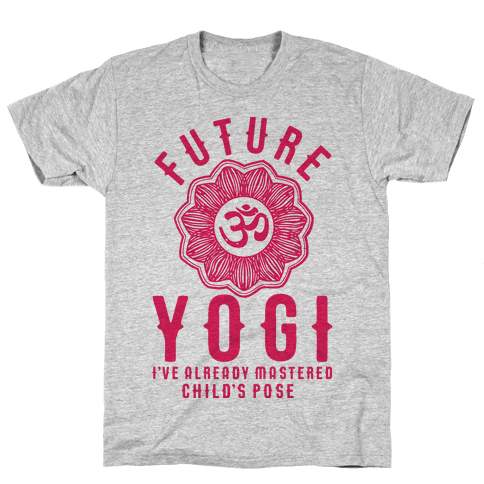 Future Yogi I've Already Mastered Child's Pose Mens T-Shirt