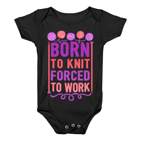 Born To Knit Forced To Work Baby Onesy