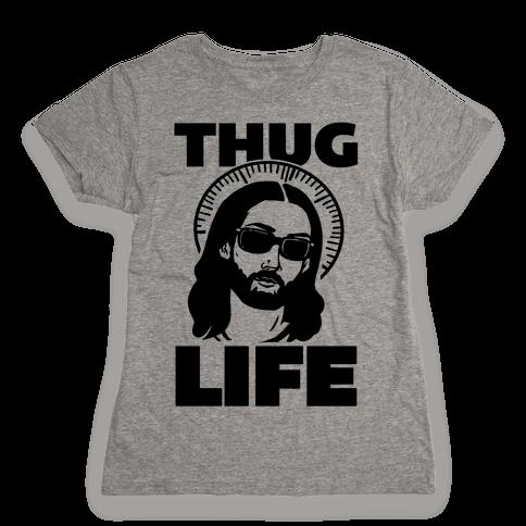 Thug Life Jesus Womens T-Shirt
