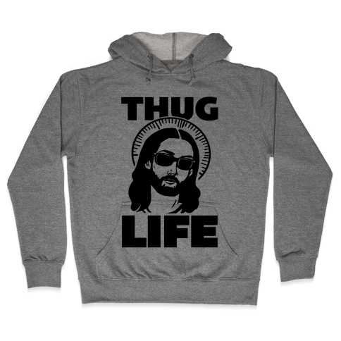 Thug Life Jesus Hooded Sweatshirt