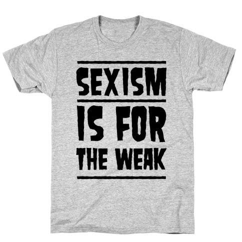 Sexism Is For The Weak T-Shirt