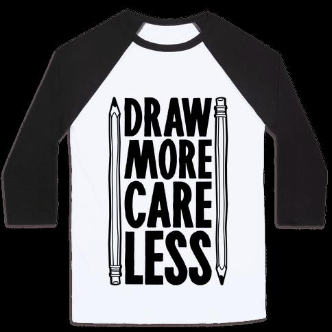 Draw More Care Less Baseball Tee