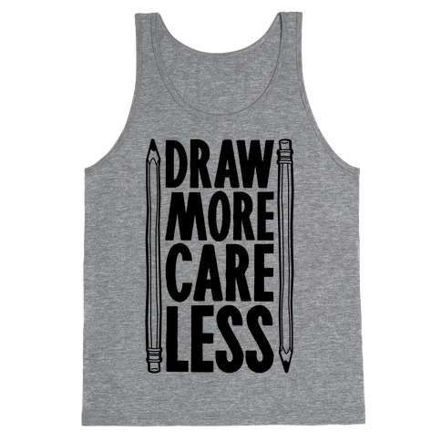Draw More Care Less Tank Top
