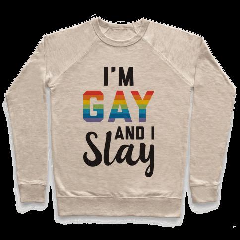 I'm Gay And I Slay Pullover